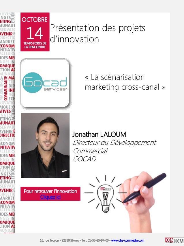 OCTOBRE  14  TEMPS FORTS DE LA RENCONTRE  Présentation des projets d'innovation  « La scénarisation marketing cross-canal ...