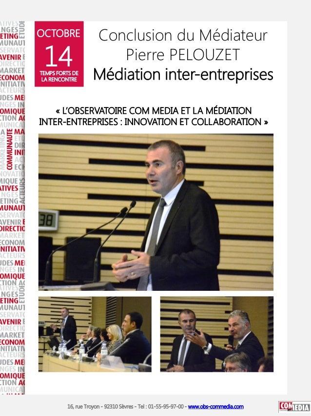 OCTOBRE  14  TEMPS FORTS DE LA RENCONTRE  Conclusion du Médiateur Pierre PELOUZET Médiation inter-entreprises  « L'OBSERVA...