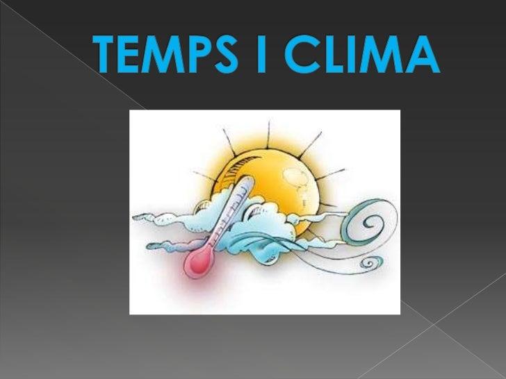    Què sòn el temps i el cilima.   Variables atmosfèriques: pressió, temperatura, humitat.   Els instruments meteorològ...
