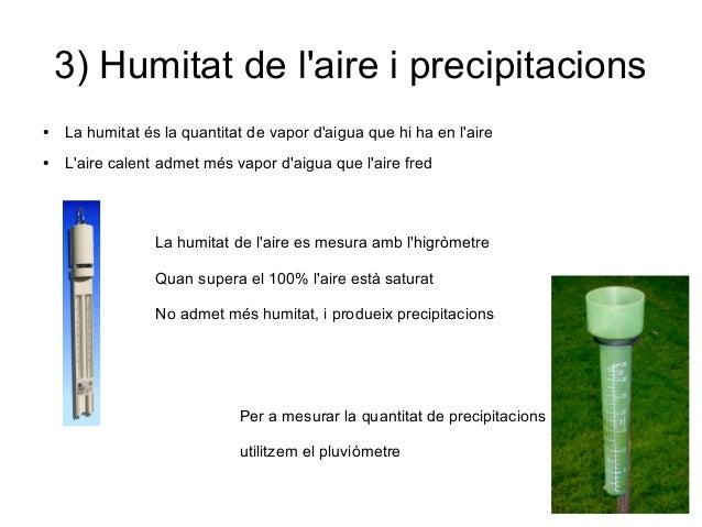 3) Humitat de l'aire i precipitacions ● La humitat és la quantitat de vapor d'aigua que hi ha en l'aire ● L'aire calent ad...
