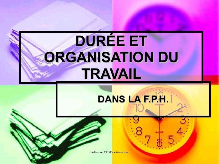 DUR É E ET ORGANISATION DU TRAVAIL DANS LA F.P.H.