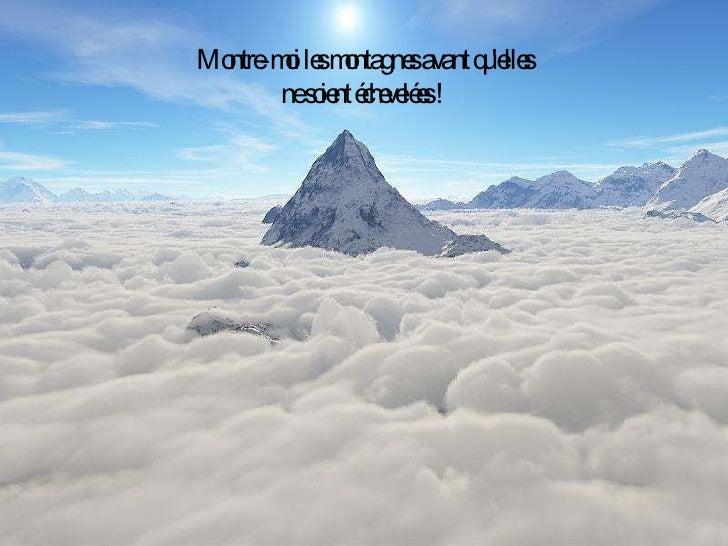 Montre-moi les montagnes avant qu'elles ne soient échevelées !