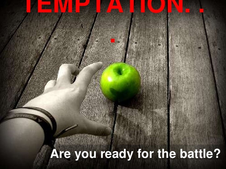 TEMPTATION. .      .      Are you ready for the battle?