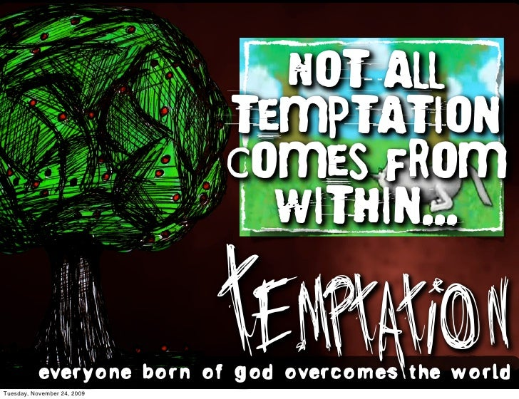 Not all                              temptation                              comes From                                Wit...