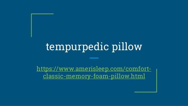 tempurpedic pillow https://www.amerisleep.com/comfort- classic-memory-foam-pillow.html