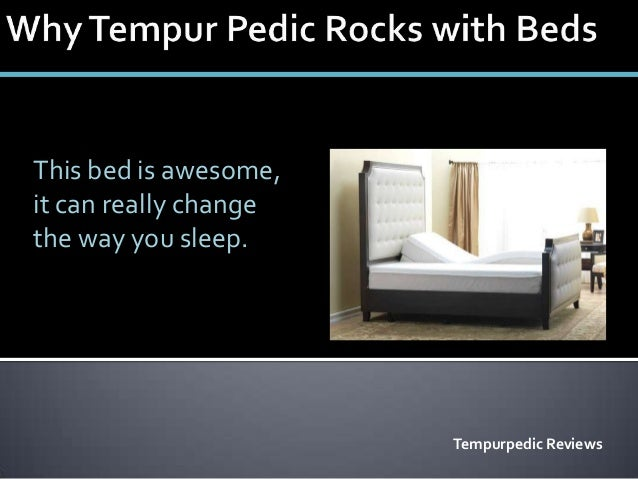 This bed is awesome,it can really changethe way you sleep.                       Tempurpedic Reviews