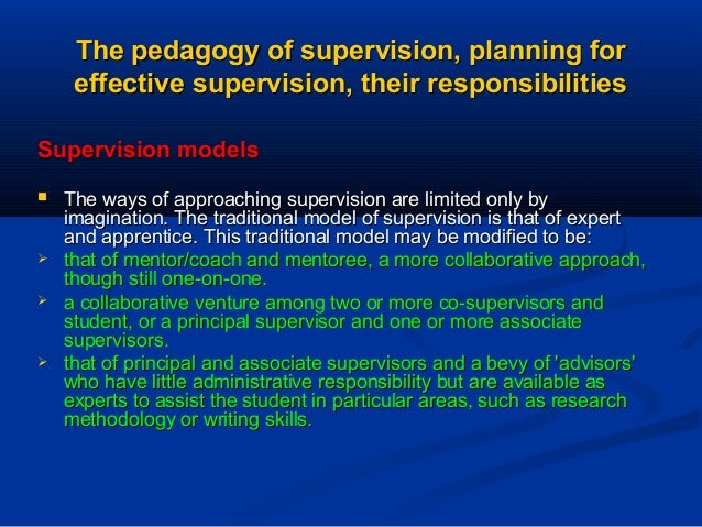 The pedagogy of supervision, planning for effective supervision, their responsibilities Supervision models        The ...