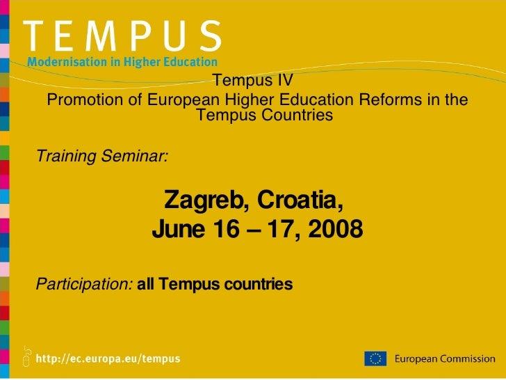 <ul><li>Tempus IV  </li></ul><ul><li>Promotion of European Higher Education Reforms in the Tempus Countries  </li></ul><ul...