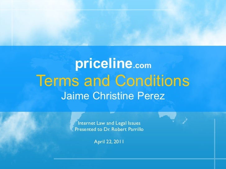priceline.comTerms and Conditions   Jaime Christine Perez      Internet Law and Legal Issues     Presented to Dr. Robert P...