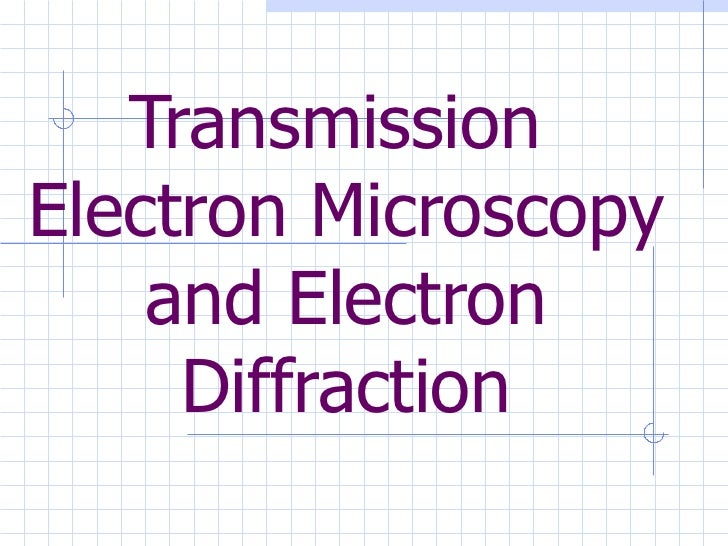 Transmission  Electron Microscopy and Electron Diffraction