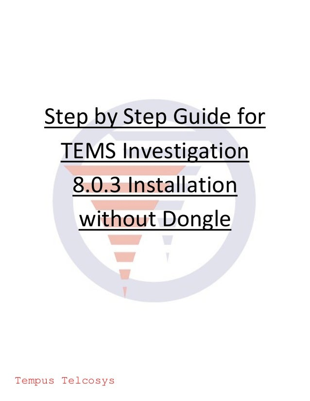 Step by Step Guide forTEMS Investigation8.0.3 Installationwithout DongleTempus Telcosys