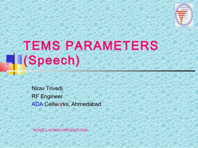TEMS PARAMETERS(Speech)Nirav TrivediRF EngineerADA Cellworks, AhmedabadADACELLWORKS PRESENTATION