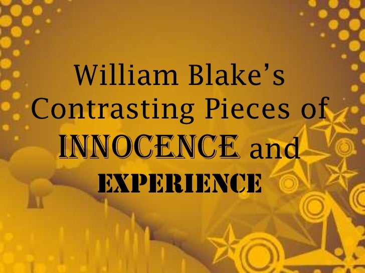 William Blake'sContrasting Pieces of Innocence and    Experience