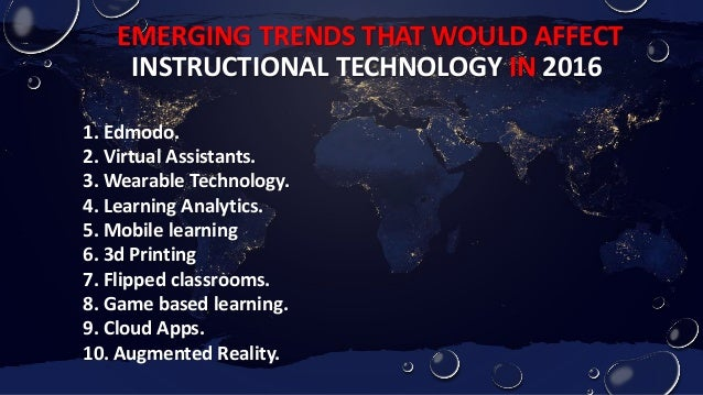 Ten Emerging Trends in Instructional Technology for 2016.............…
