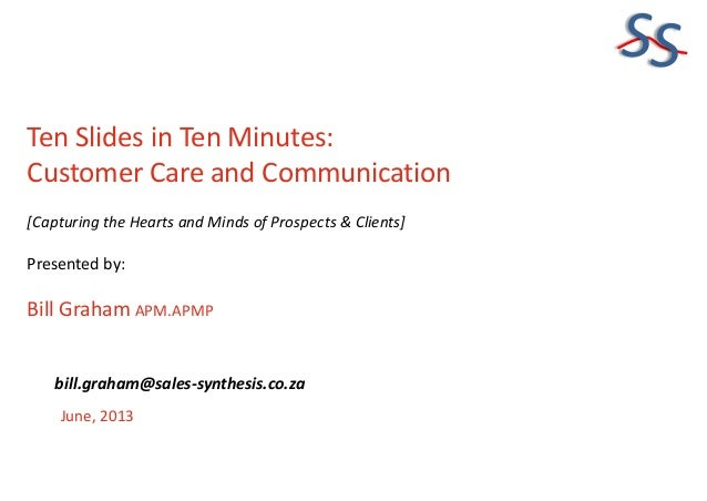 SSTen Slides in Ten Minutes:Customer Care and Communication[Capturing the Hearts and Minds of Prospects & Clients]Presente...