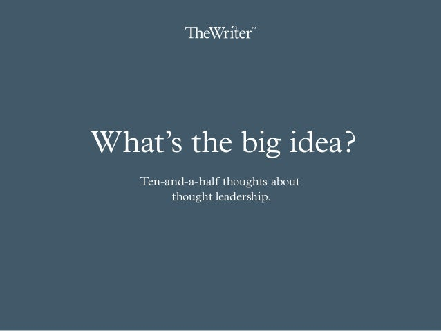 What's the big idea? Ten-and-a-half thoughts about thought leadership.