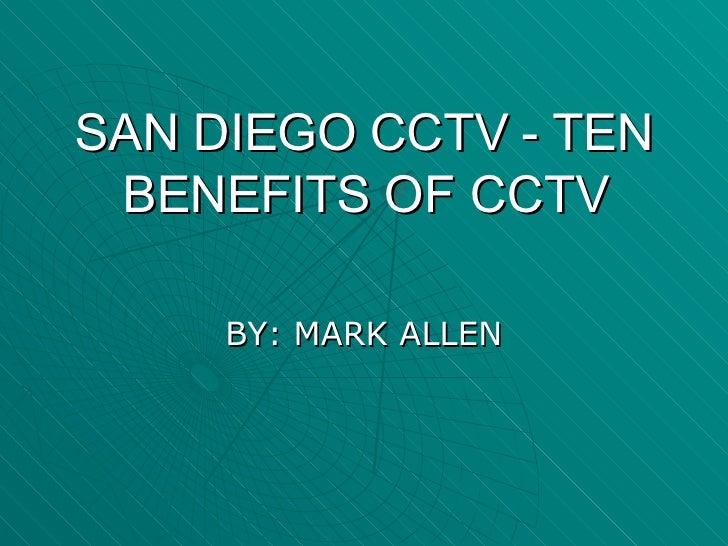 SAN DIEGO CCTV - TEN BENEFITS OF CCTV BY: MARK ALLEN
