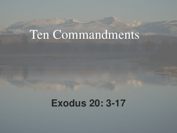 Ten Commandments <br />Exodus 20: 3-17<br />