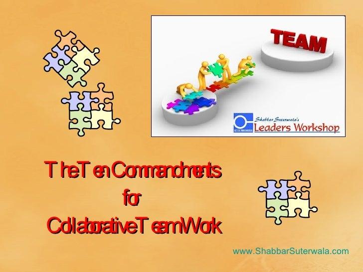 The Ten Commandments  for  Collaborative Team Work www.ShabbarSuterwala.com