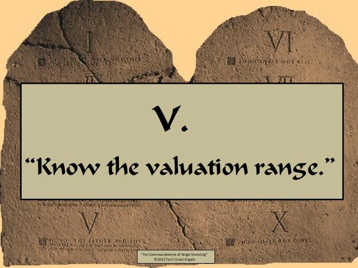 """V.""""Know the valuation range.""""          """"Ten Commandments of Angel Investing""""                 ©2012 Tech Coast Angels"""