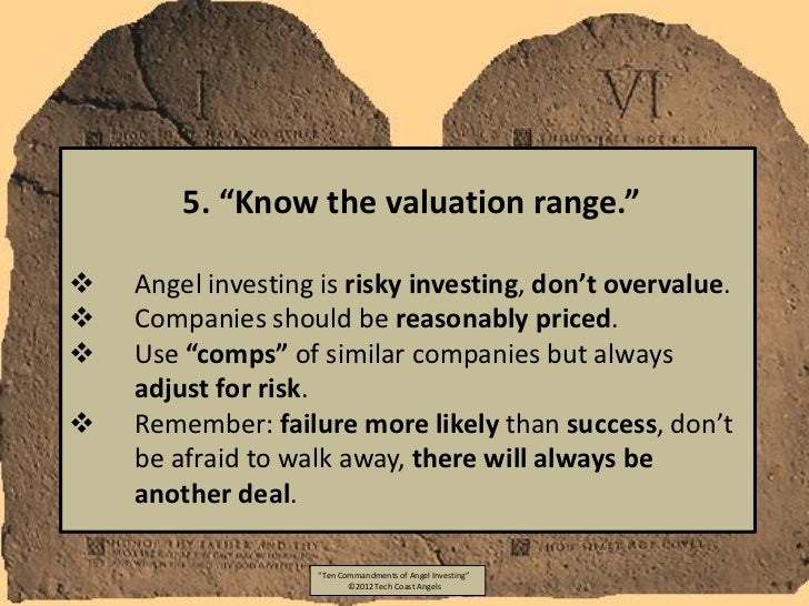 """5. """"Know the valuation range.""""   Angel investing is risky investing, don't overvalue.   Companies should be reasonably p..."""