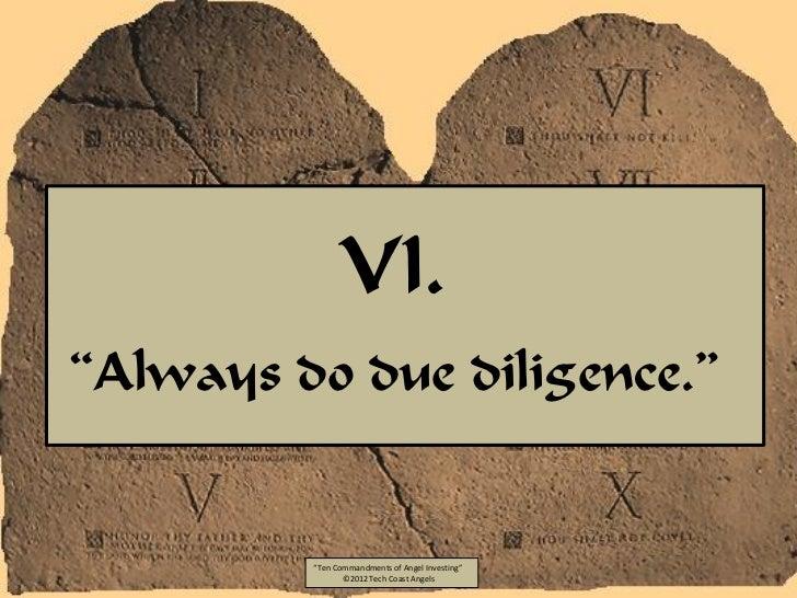 "VI.""Always do due diligence.""         ""Ten Commandments of Angel Investing""                ©2012 Tech Coast Angels"