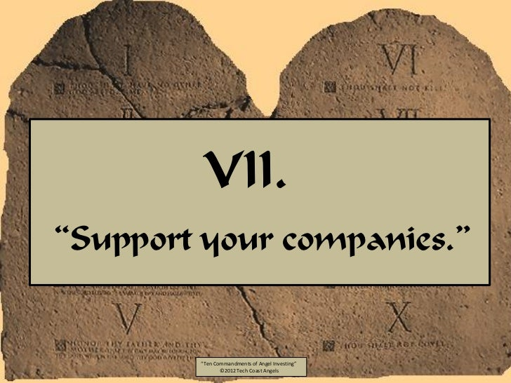 """VII.""""Support your companies.""""        """"Ten Commandments of Angel Investing""""               ©2012 Tech Coast Angels"""