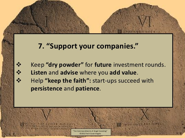 """7. """"Support your companies.""""   Keep """"dry powder"""" for future investment rounds.   Listen and advise where you add value...."""