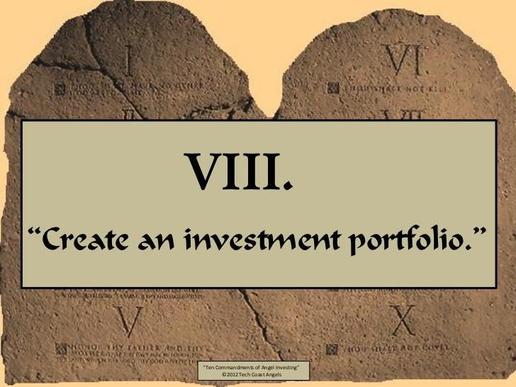 "VIII.""Create an investment portfolio.""            ""Ten Commandments of Angel Investing""                   ©2012 Tech Coast..."
