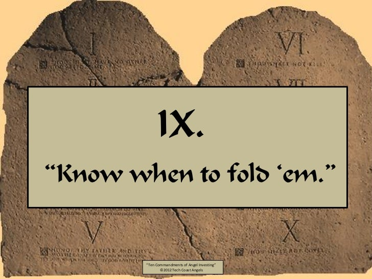 "IX.""Know when to fold ""em.""        ""Ten Commandments of Angel Investing""               ©2012 Tech Coast Angels"