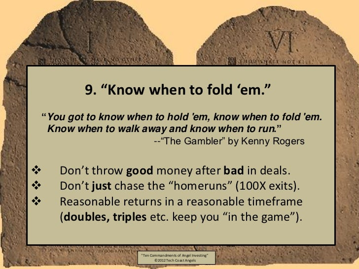 """9. """"Know when to fold 'em.""""""""You got to know when to hold em, know when to fold em. Know when to walk away and know when to..."""