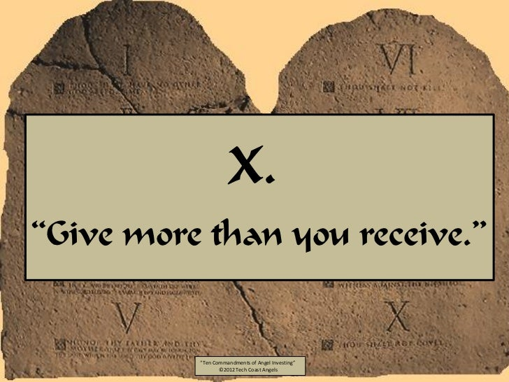 """X.""""Give more than you receive.""""          """"Ten Commandments of Angel Investing""""                 ©2012 Tech Coast Angels"""