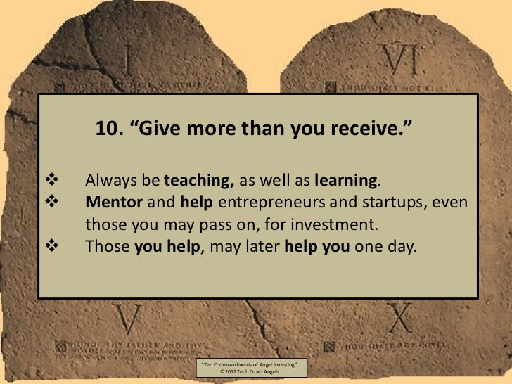 """10. """"Give more than you receive.""""   Always be teaching, as well as learning.   Mentor and help entrepreneurs and startup..."""