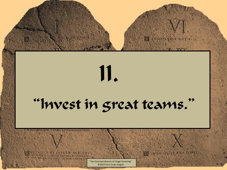 """II.""""Invest in great teams.""""        """"Ten Commandments of Angel Investing""""               ©2012 Tech Coast Angels"""