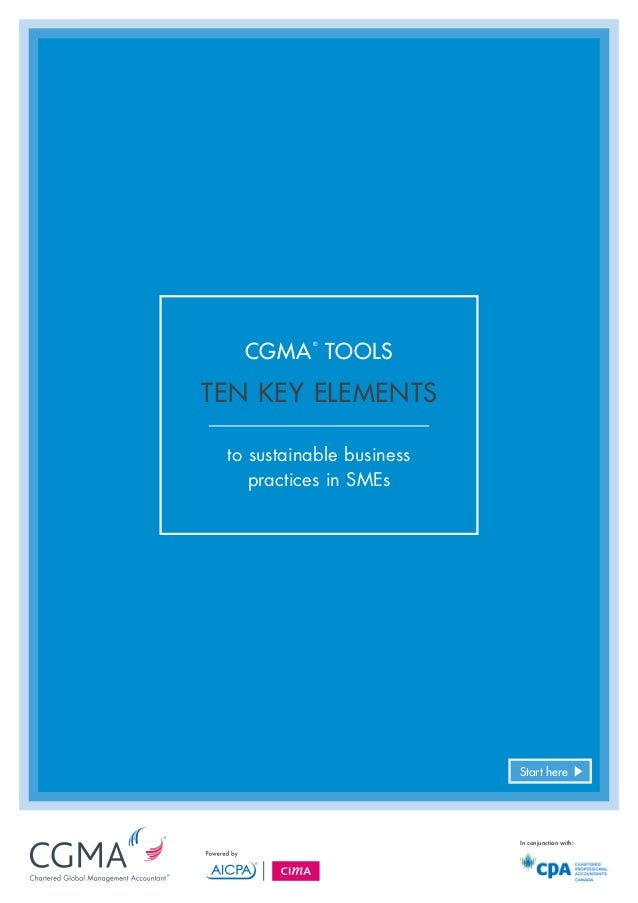 Ten key elements to sustainable business practices in SMEs CGMA ® Tools In conjunction with: Start here