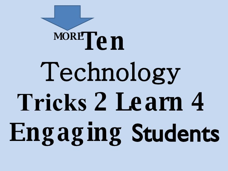 Ten  Technology   Tricks  2  Learn   4   Engaging   Students MORE
