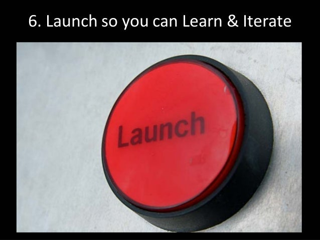 6.LaunchsoyoucanLearn&Iterate