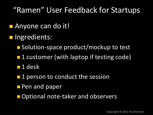 "Copyright© 2011YourVersion ""Ramen"" UserFeedbackforStartups Anyonecandoit! Ingredients: Solution‐spaceproduct/mock..."
