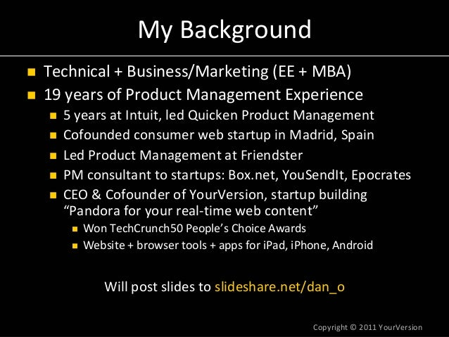 Copyright© 2011YourVersion MyBackground Technical+Business/Marketing(EE+MBA) 19yearsofProductManagementExperi...