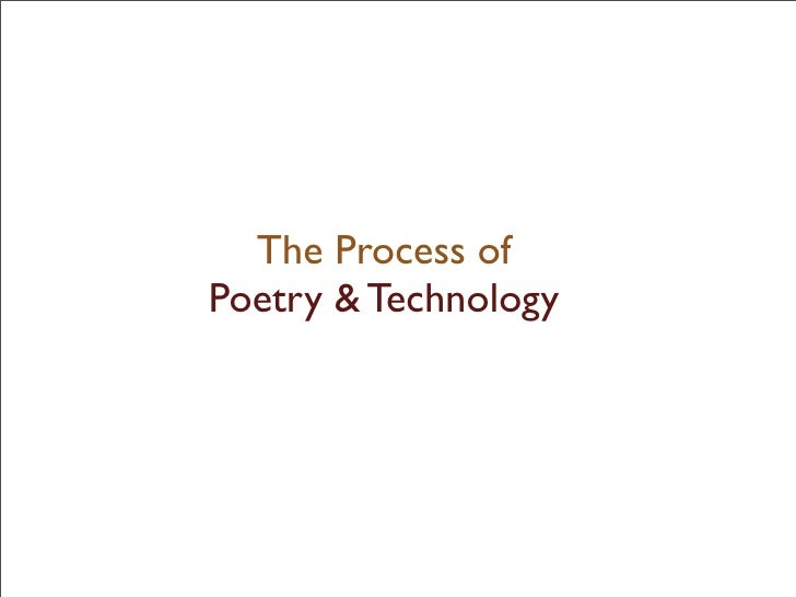 The Process of Poetry & Technology