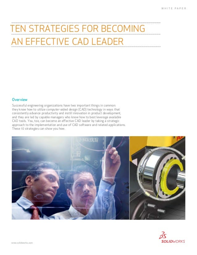 W H I T E  Ten Strategies for Becoming an Effective CAD Leader  Overview Successful engineering organizations have two imp...
