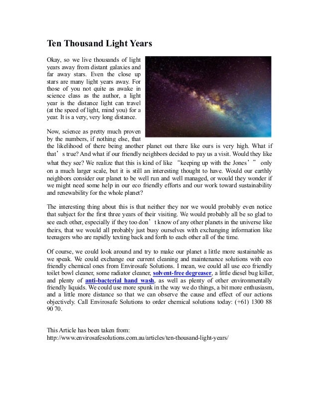 Ten Thousand Light Years Okay, so we live thousands of light years away from distant galaxies and far away stars. Even the...