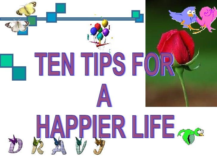 TEN TIPS FOR  A HAPPIER LIFE