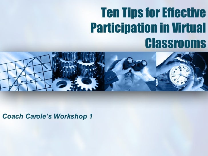 Ten Tips for Effective Participation in Virtual Classrooms Coach Carole's Workshop 1