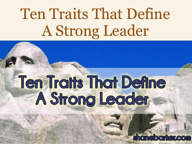 www.shanebarker.com Ten Traits That Define A Strong Leader