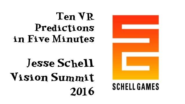 Ten VR Predictions in Five Minutes Jesse Schell Vision Summit 2016