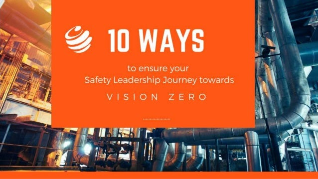 About the presentation This presentation on Safety Leadership Journey towards Vision Zero is about the path ahead - the te...