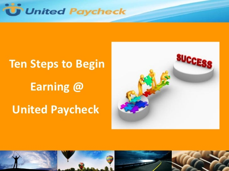 Ten Steps to Begin   Earning @United Paycheck