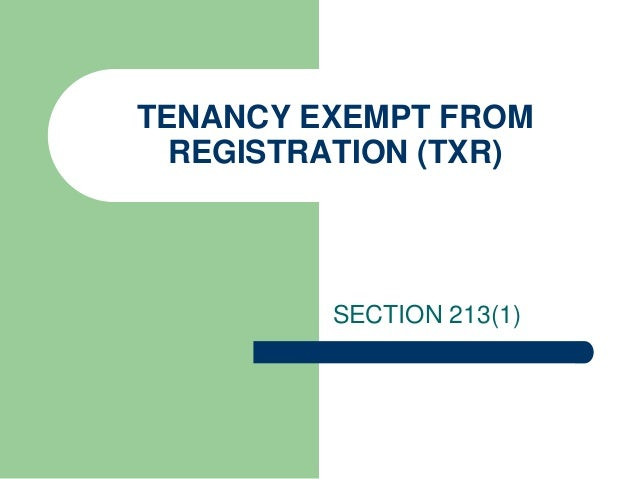 TENANCY EXEMPT FROM  REGISTRATION (TXR)         SECTION 213(1)