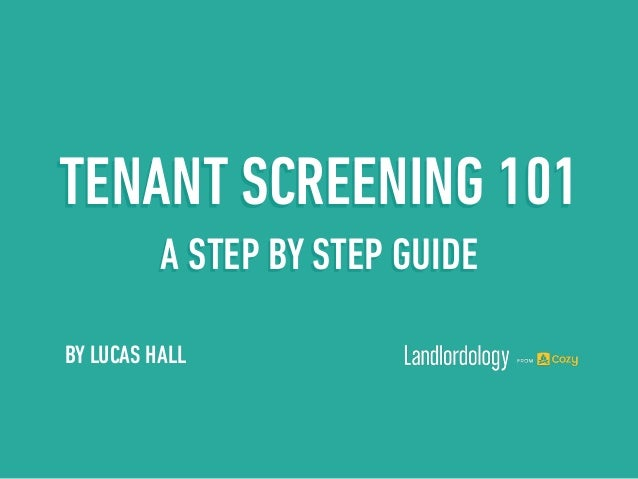 BY LUCAS HALL TENANT SCREENING 101 A STEP BY STEP GUIDE